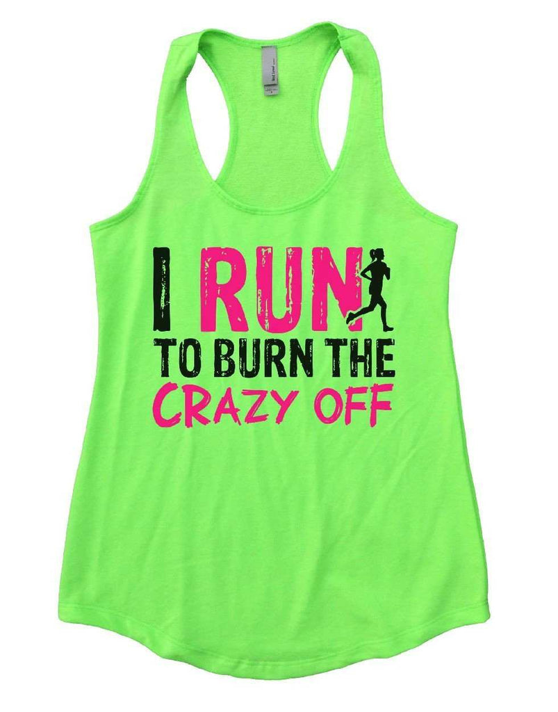 I RUN TO BURN THE CRAZY OFF Womens Workout Tank Top Funny Shirt Small / Neon Green