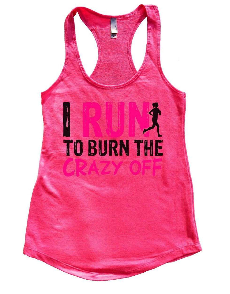 I RUN TO BURN THE CRAZY OFF Womens Workout Tank Top Funny Shirt Small / Hot Pink