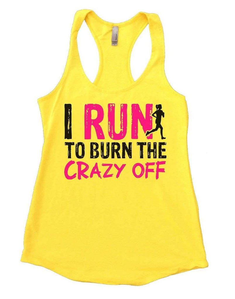 I RUN TO BURN THE CRAZY OFF Womens Workout Tank Top Funny Shirt Small / Yellow