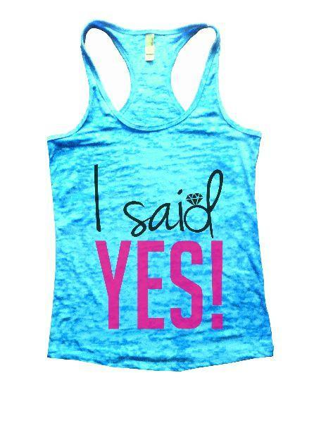 I Said Yes! Burnout Tank Top By Funny Threadz Funny Shirt Small / Tahiti Blue