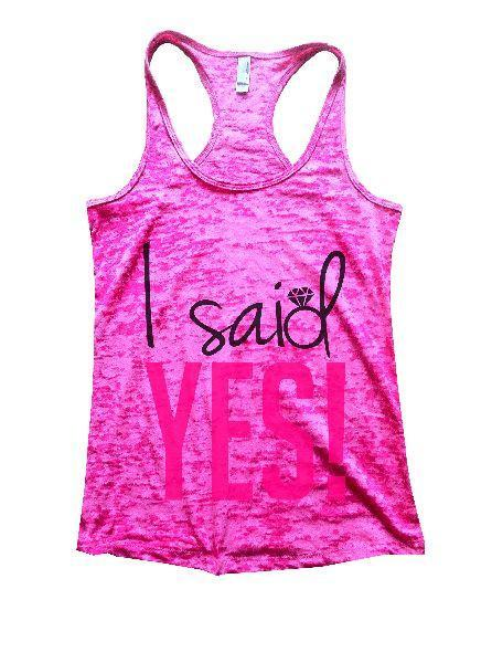 I Said Yes! Burnout Tank Top By Funny Threadz Funny Shirt Small / Shocking Pink