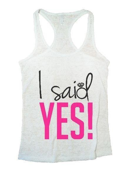 I Said Yes! Burnout Tank Top By Funny Threadz Funny Shirt Small / White