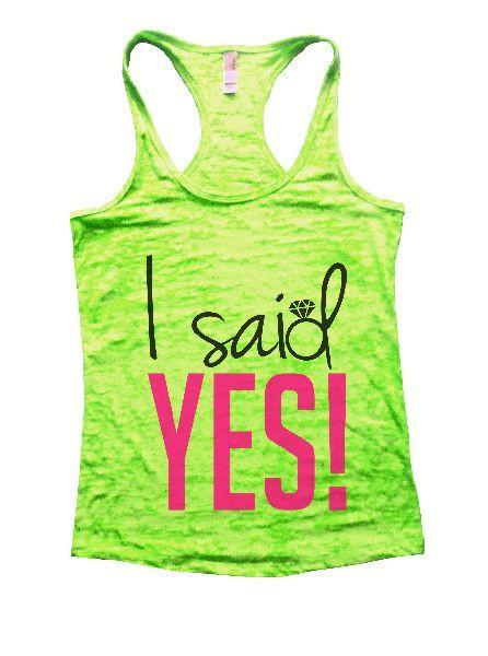 I Said Yes! Burnout Tank Top By Funny Threadz Funny Shirt Small / Neon Green