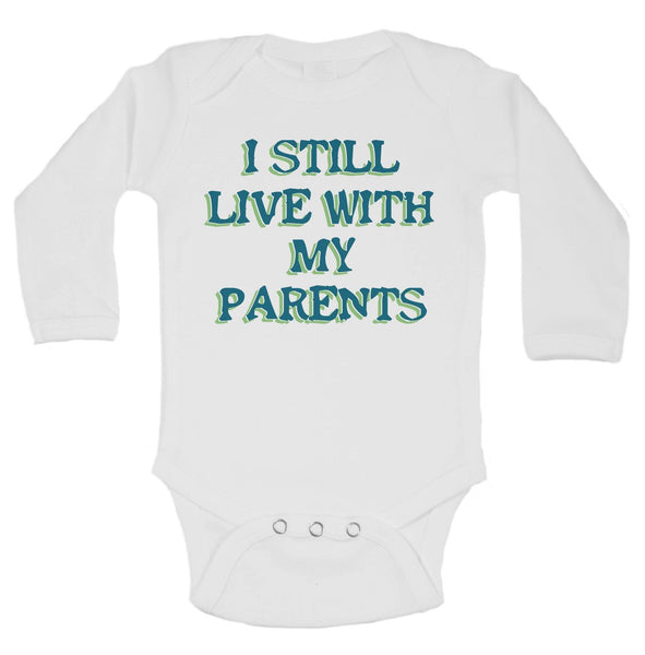 I Still Live With My Parents Funny Kids Onesie Funny Shirt Long Sleeve 0-3 Months