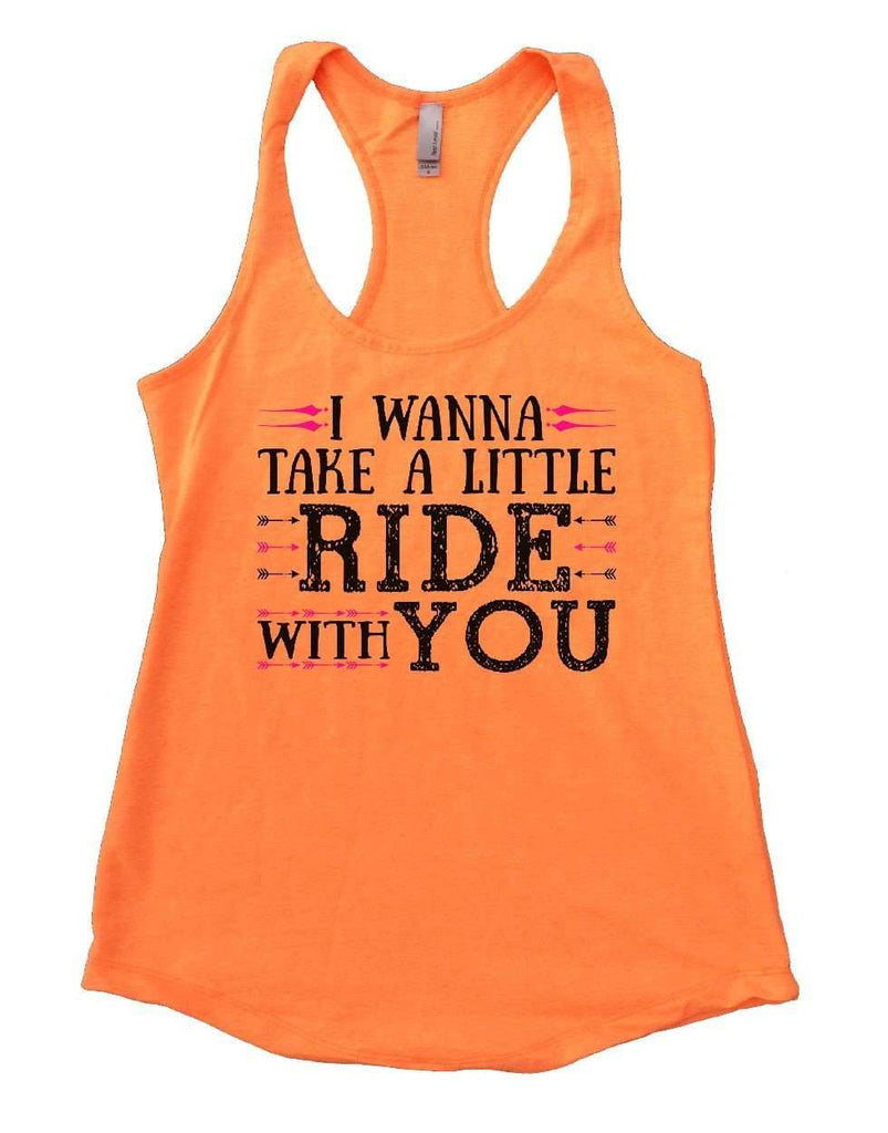 I WANNA TAKE A LITTLE RIDE WITH YOU Womens Workout Tank Top Funny Shirt Small / Neon Orange