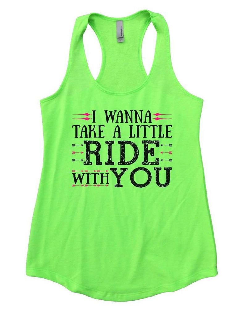 I WANNA TAKE A LITTLE RIDE WITH YOU Womens Workout Tank Top Funny Shirt Small / Neon Green