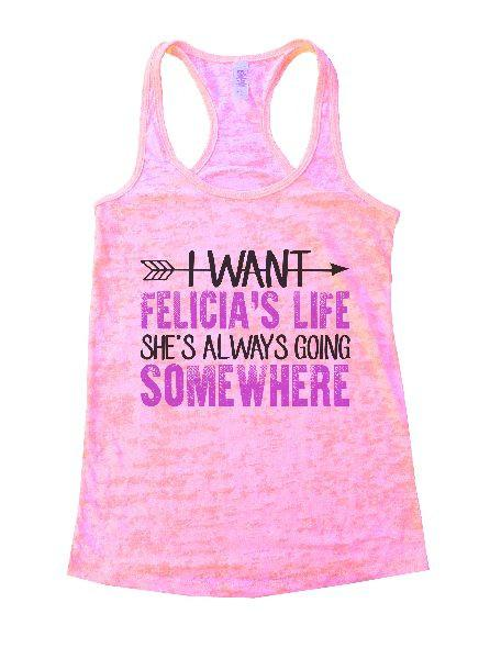 I Want Felicia's Life She's Always Going Somewhere Burnout Tank Top By Funny Threadz Funny Shirt Small / Light Pink
