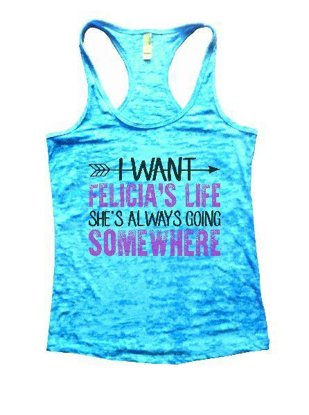 I Want Felicia's Life She's Always Going Somewhere Burnout Tank Top By Funny Threadz Funny Shirt Small / Tahiti Blue