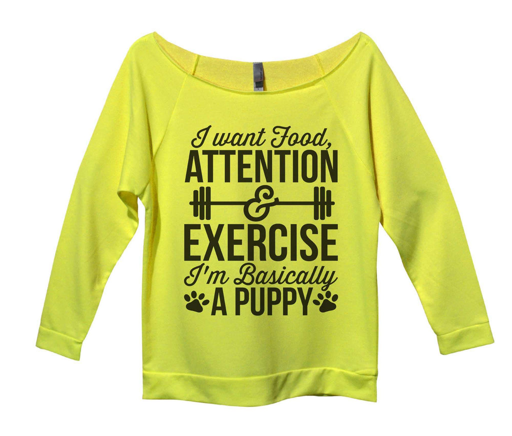 I Want Food Attention And Exercise I'm Basically A Puppy Womens 3/4 Long Sleeve Vintage Raw Edge Shirt Funny Shirt Small / Neon Yellow