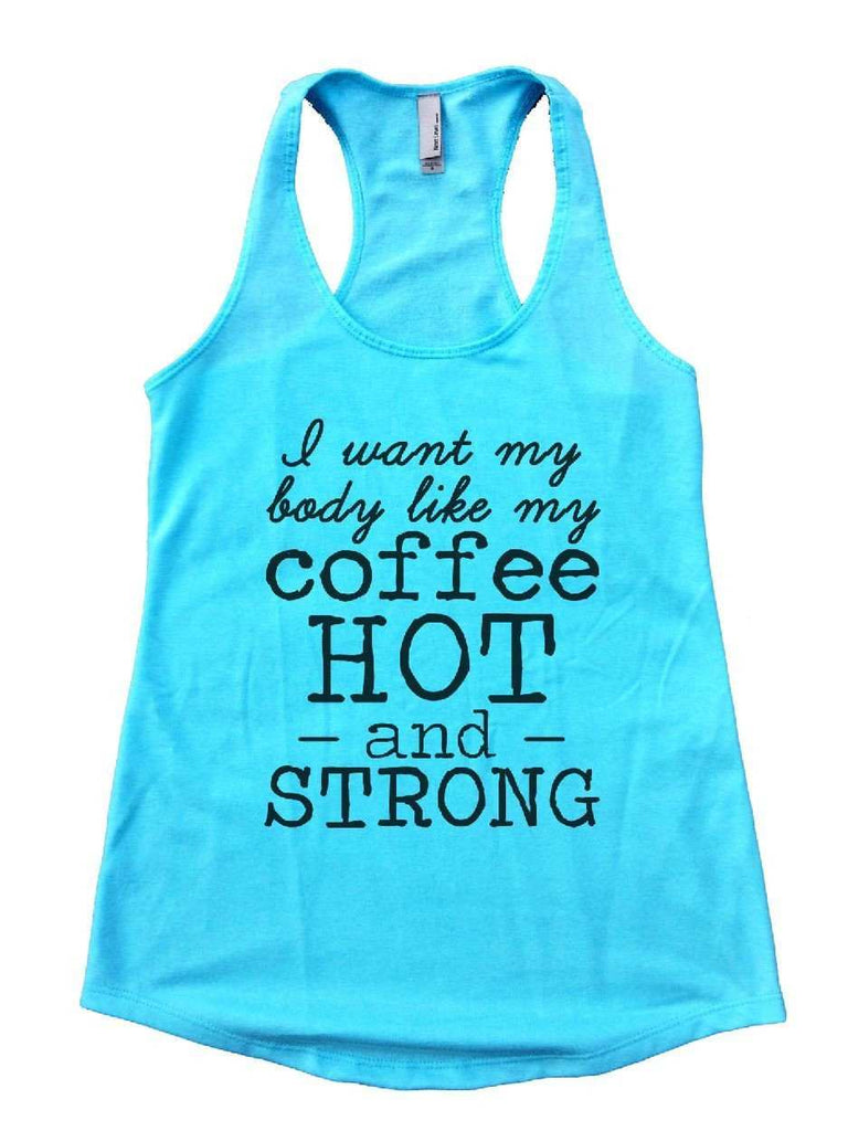 I Want My Body Like My Coffee Hot - And - Strong Womens Workout Tank Top Funny Shirt Small / Cancun Blue