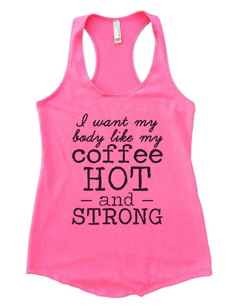 I Want My Body Like My Coffee Hot - And - Strong Womens Workout Tank Top Funny Shirt Small / Heather Pink