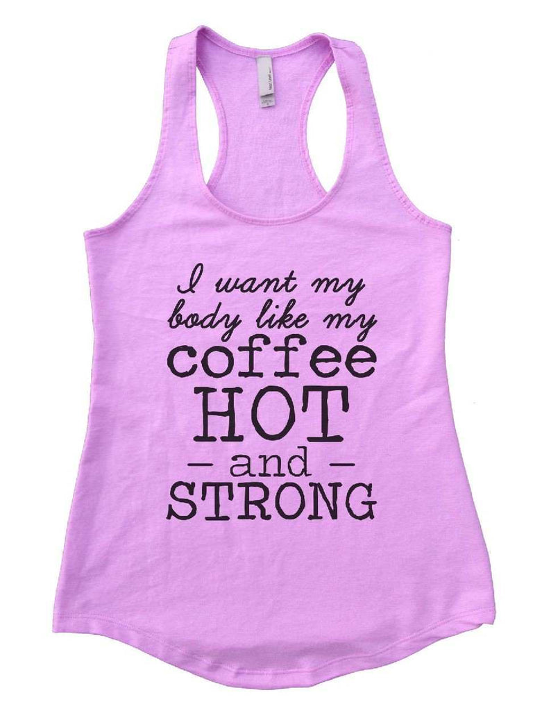 I Want My Body Like My Coffee Hot - And - Strong Womens Workout Tank Top Funny Shirt Small / Lilac