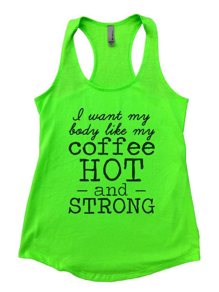I Want My Body Like My Coffee Hot - And - Strong Womens Workout Tank Top Funny Shirt Small / Neon Green