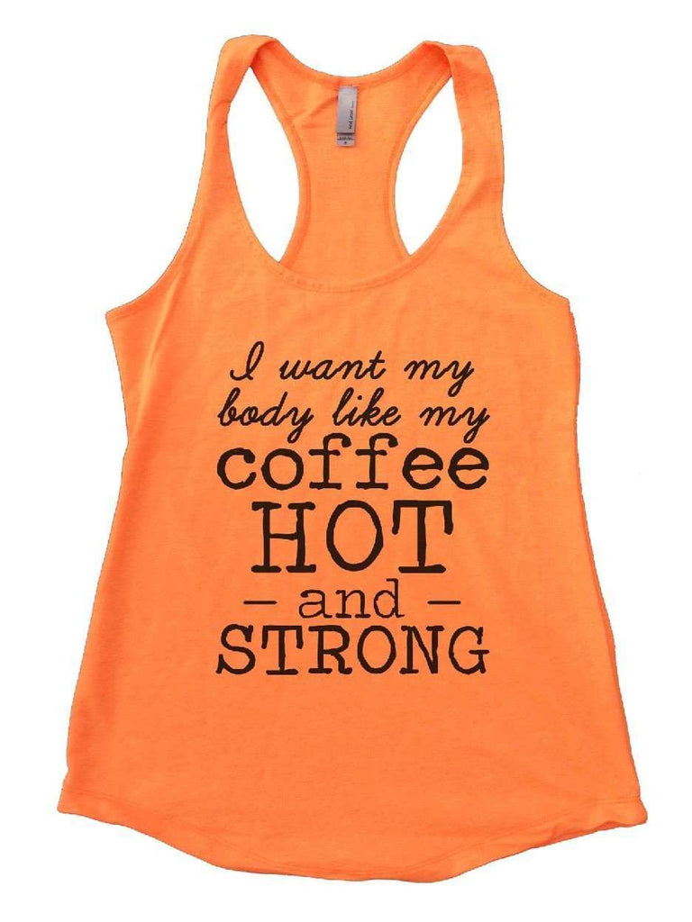 I Want My Body Like My Coffee Hot - And - Strong Womens Workout Tank Top Funny Shirt Small / Neon Orange