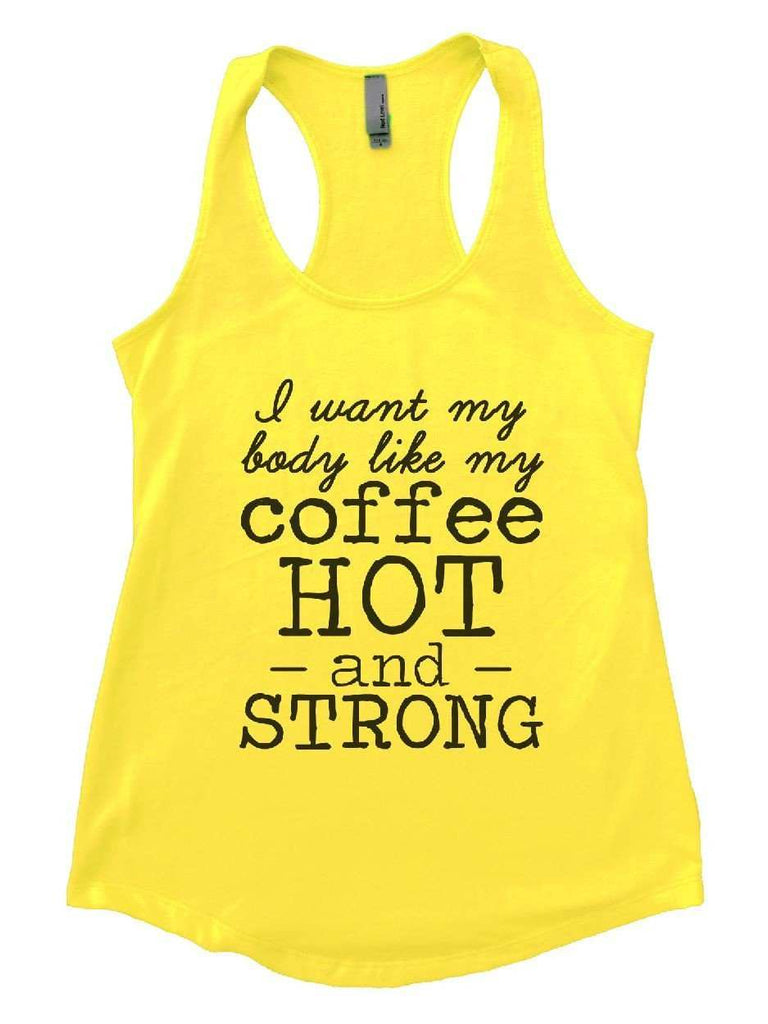 I Want My Body Like My Coffee Hot - And - Strong Womens Workout Tank Top Funny Shirt Small / Yellow