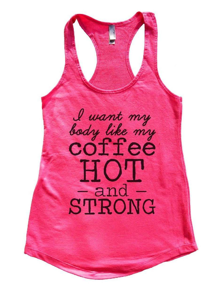 I Want My Body Like My Coffee Hot - And - Strong Womens Workout Tank Top Funny Shirt Small / Hot Pink