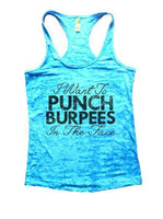 I Want To Punch Burpees In The Face Burnout Tank Top By Funny Threadz Funny Shirt Small / Tahiti Blue