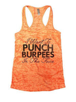 I Want To Punch Burpees In The Face Burnout Tank Top By Funny Threadz Funny Shirt Small / Neon Orange