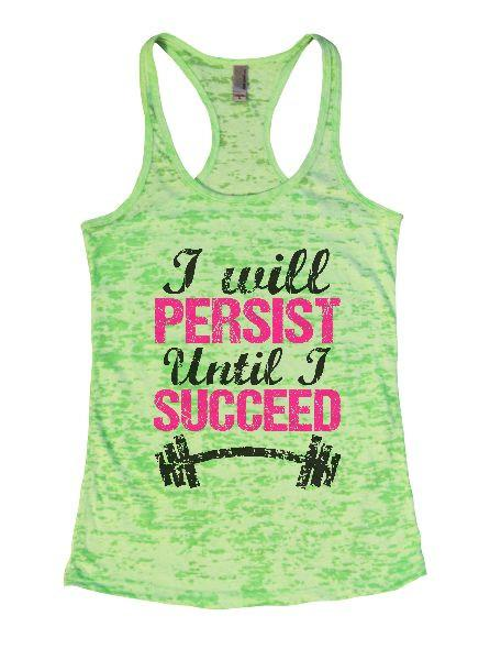 I Will Persist Until I Succeed Burnout Tank Top By Funny Threadz Funny Shirt Small / Neon Green