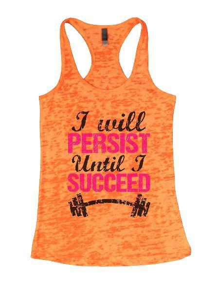 I Will Persist Until I Succeed Burnout Tank Top By Funny Threadz Funny Shirt Small / Neon Orange