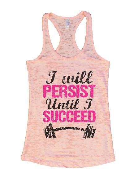 I Will Persist Until I Succeed Burnout Tank Top By Funny Threadz Funny Shirt Small / Light Pink