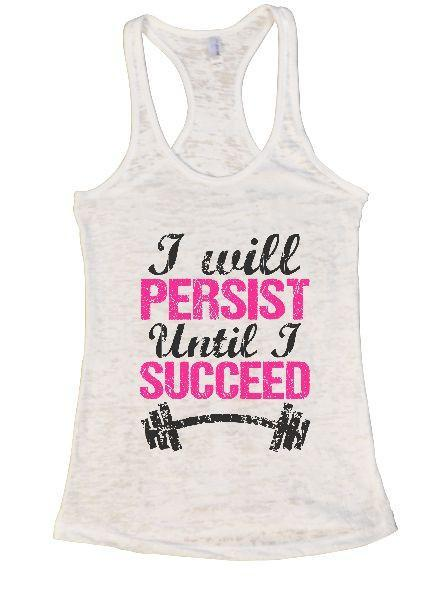 I Will Persist Until I Succeed Burnout Tank Top By Funny Threadz Funny Shirt Small / White