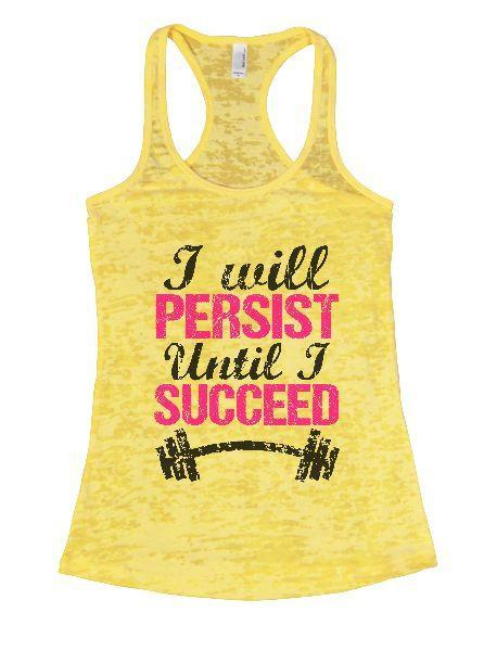 I Will Persist Until I Succeed Burnout Tank Top By Funny Threadz Funny Shirt Small / Yellow