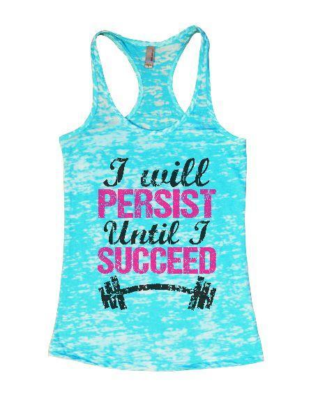 I Will Persist Until I Succeed Burnout Tank Top By Funny Threadz Funny Shirt Small / Tahiti Blue