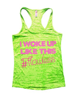 I Woke Up Like This # Flawless Burnout Tank Top By Funny Threadz Funny Shirt Small / Neon Green