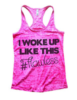 I Woke Up Like This # Flawless Burnout Tank Top By Funny Threadz Funny Shirt Small / Shocking Pink