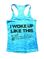 I Woke Up Like This # Flawless Burnout Tank Top By Funny Threadz Funny Shirt Small / Tahiti Blue