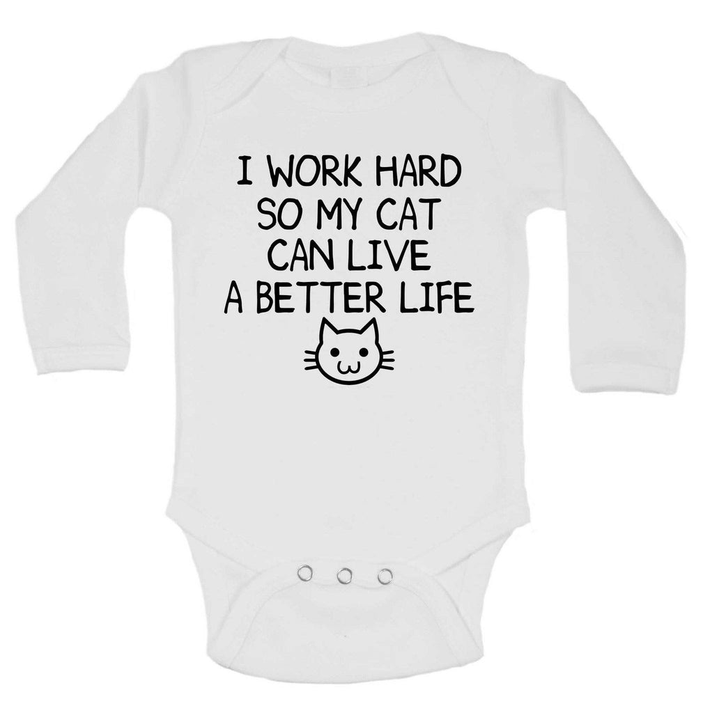 I Work Hard So My Cat Can Live A Better Life Funny Kids Onesie Funny Shirt Long Sleeve 0-3 Months
