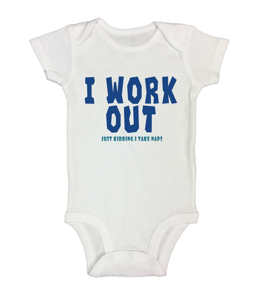 I Work Out Just Kidding I Take Naps Funny Kids Onesie - FunnyThreadz.com