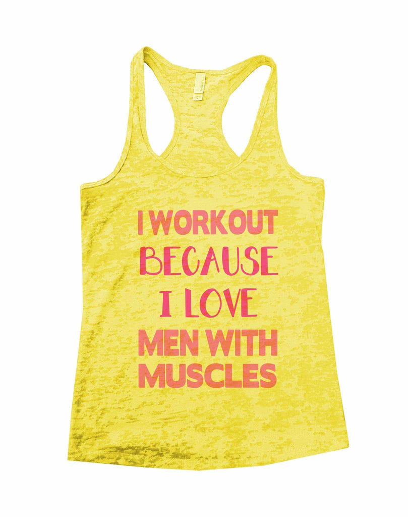I Workout Because I Love Men With Muscles Burnout Tank Top By Funny Threadz Funny Shirt Small / Yellow