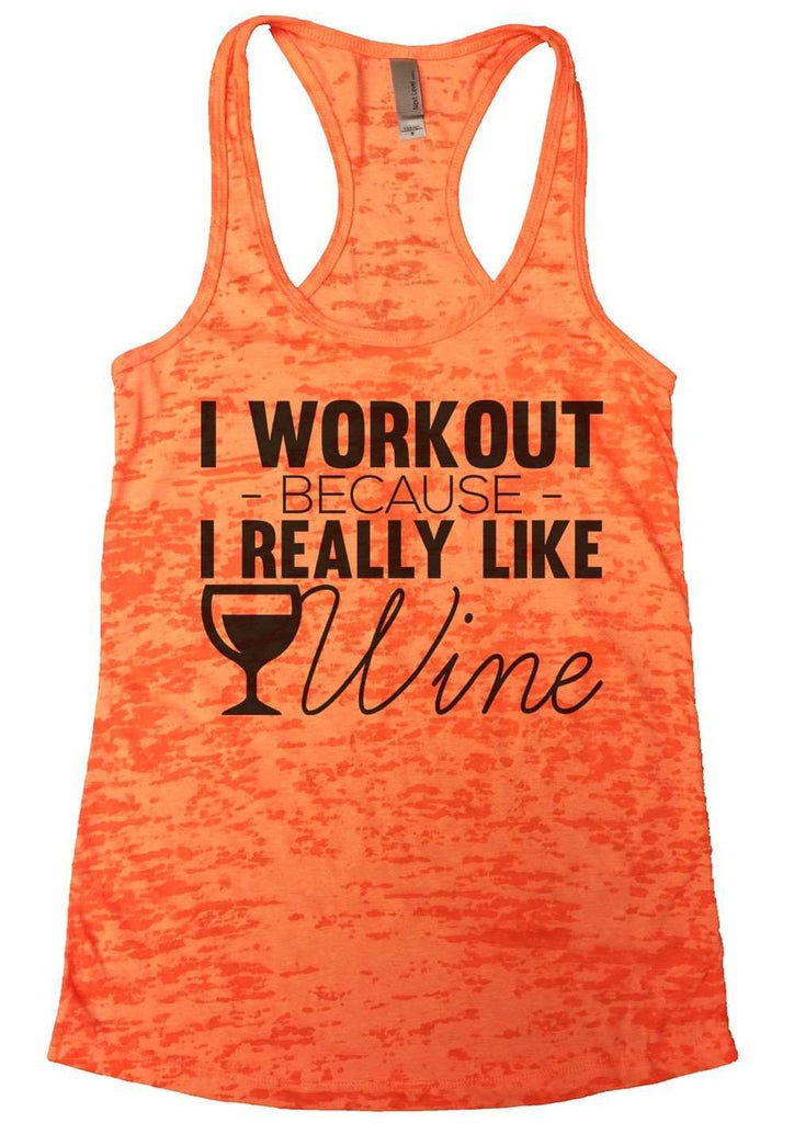 I Workout Because I Really Like Wine Burnout Tank Top By Funny Threadz Funny Shirt Small / Neon Orange