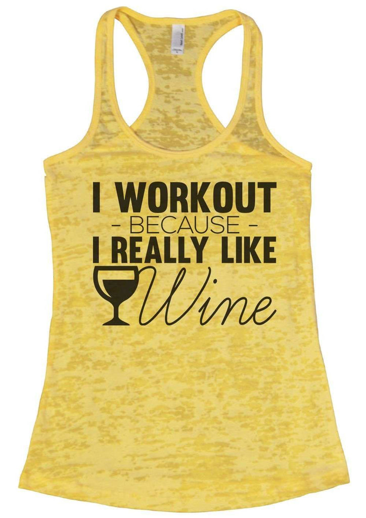 I Workout Because I Really Like Wine Burnout Tank Top By Funny Threadz Funny Shirt Small / Yellow