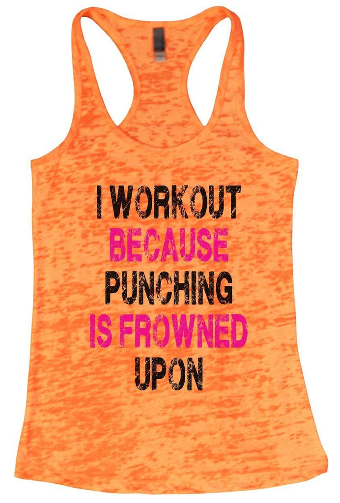 I WORKOUT BECAUSE PUNCHING IS FROWNED UPON Burnout Tank Top By Funny Threadz Funny Shirt Small / Neon Orange