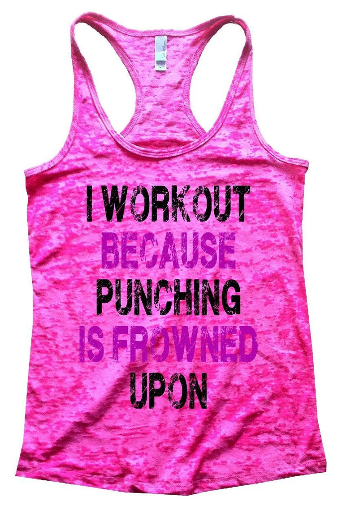 I WORKOUT BECAUSE PUNCHING IS FROWNED UPON Burnout Tank Top By Funny Threadz Funny Shirt Small / Shocking Pink