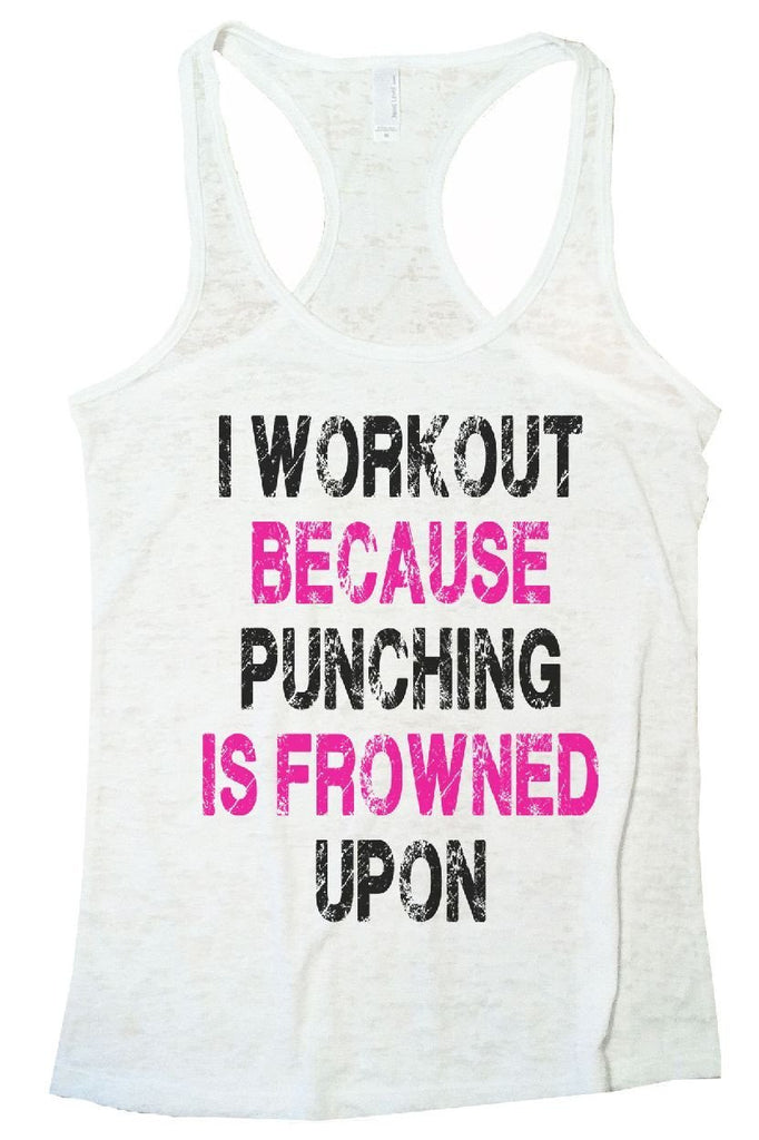 I WORKOUT BECAUSE PUNCHING IS FROWNED UPON Burnout Tank Top By Funny Threadz Funny Shirt Small / White
