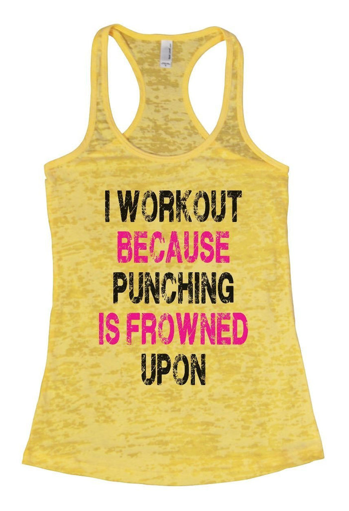 I WORKOUT BECAUSE PUNCHING IS FROWNED UPON Burnout Tank Top By Funny Threadz Funny Shirt Small / Yellow