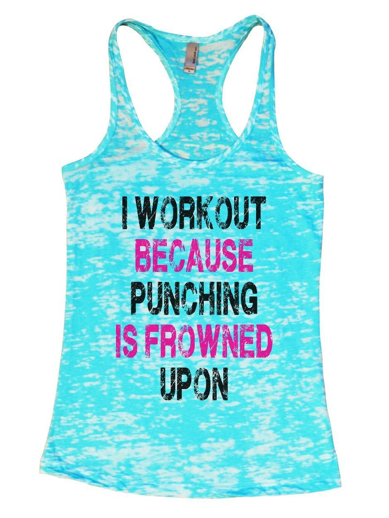 I WORKOUT BECAUSE PUNCHING IS FROWNED UPON Burnout Tank Top By Funny Threadz Funny Shirt Small / Tahiti Blue