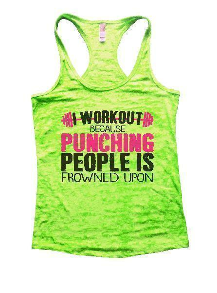 I Workout Because Punching People Is Frowned Upon Burnout Tank Top By Funny Threadz Funny Shirt Small / Neon Green