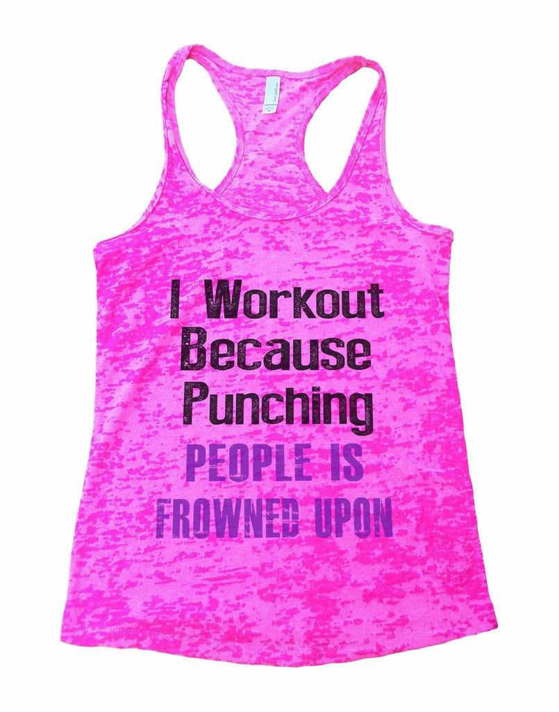 I Workout Because Punching People Is Frowned Upon Burnout Tank Top By Funny Threadz Funny Shirt Small / Shocking Pink