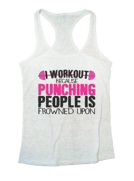 I Workout Because Punching People Is Frowned Upon Burnout Tank Top By Funny Threadz Funny Shirt Small / White