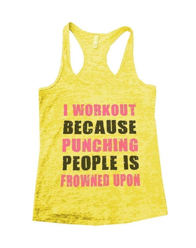 I WORKOUT BECAUSE PUNCHING PEOPLE IS FROWNED UPON Burnout Tank Top By Funny Threadz Funny Shirt Small / Yellow