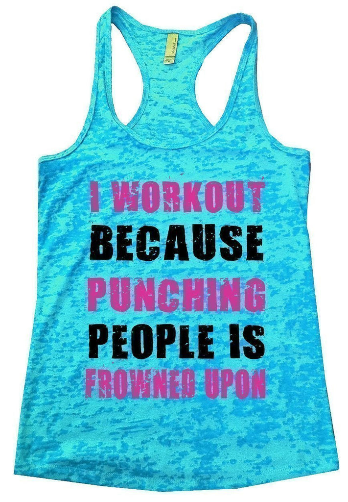 I WORKOUT BECAUSE PUNCHING PEOPLE IS FROWNED UPON Burnout Tank Top By Funny Threadz Funny Shirt Small / Tahiti Blue