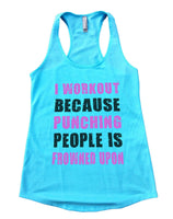 I Workout Because Punching People Is Frowned Upon Womens Workout Tank Top Funny Shirt Small / Cancun Blue
