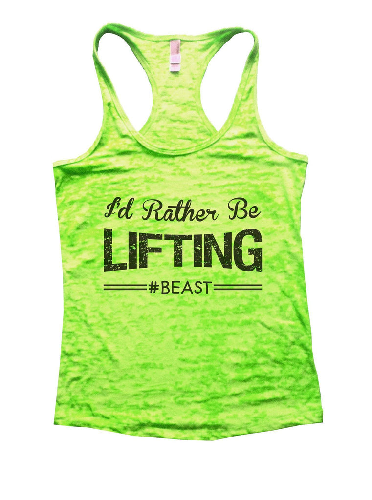 I'd Rather Be Lifting Beast Burnout Tank Top By Funny Threadz Funny Shirt Small / Neon Green