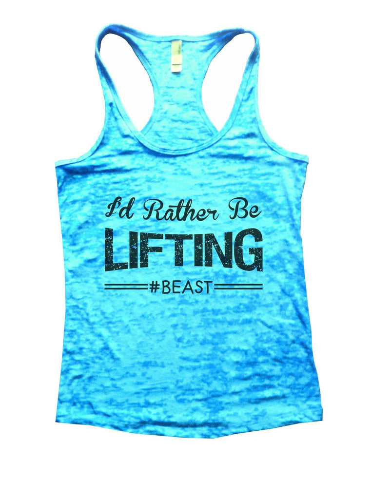 I'd Rather Be Lifting Beast Burnout Tank Top By Funny Threadz Funny Shirt Small / Tahiti Blue