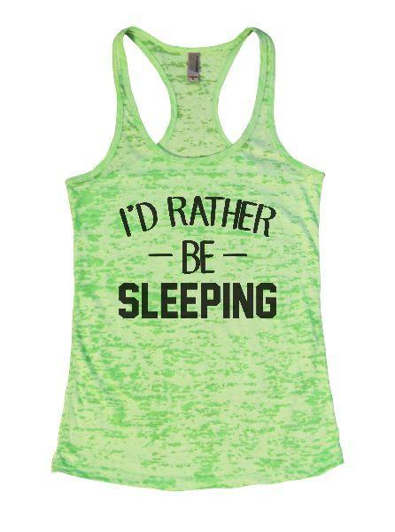 I'd Rather Be Sleeping Burnout Tank Top By Funny Threadz Funny Shirt Small / Neon Green